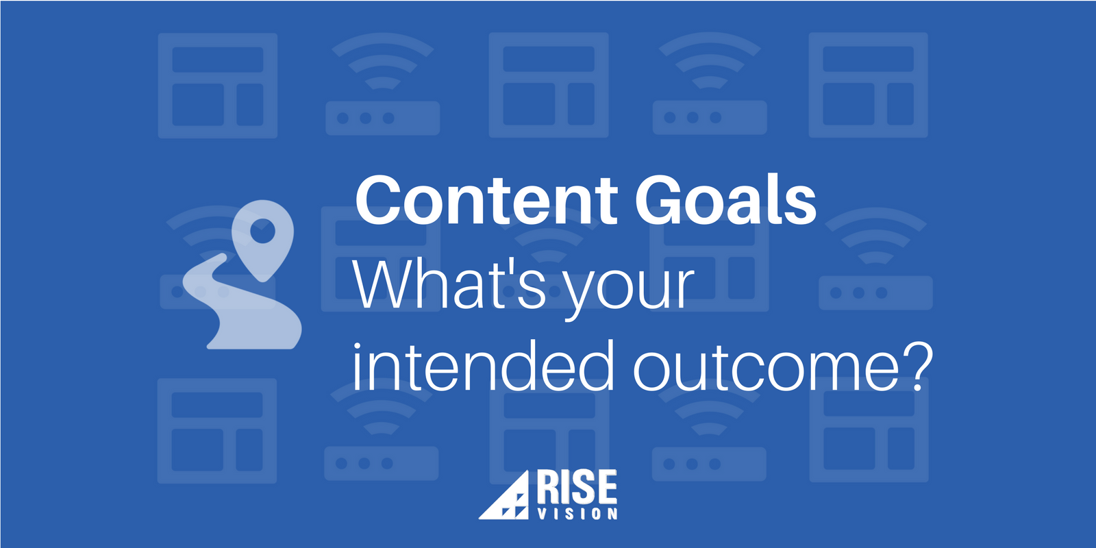 Rise Vision Digital Signage Content Goals.png