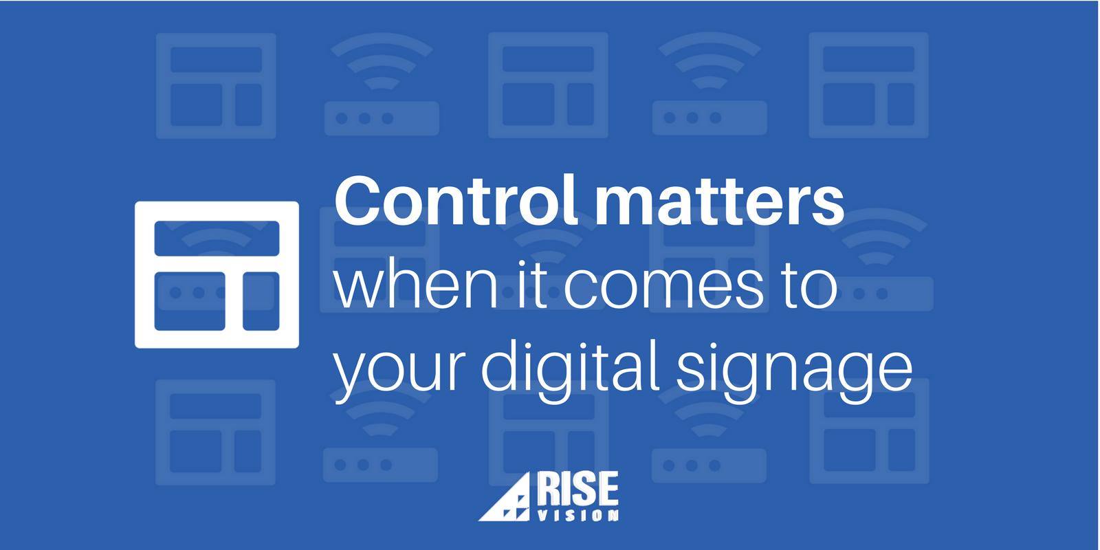 Rise Vision Digital Signage Content Management Control Matters.png