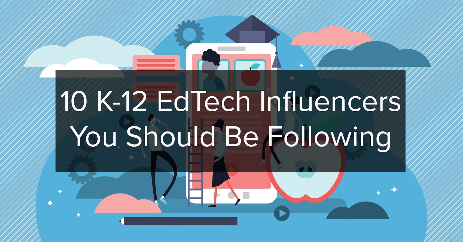 10-k-12-edtech-influencers-you-should-be-following