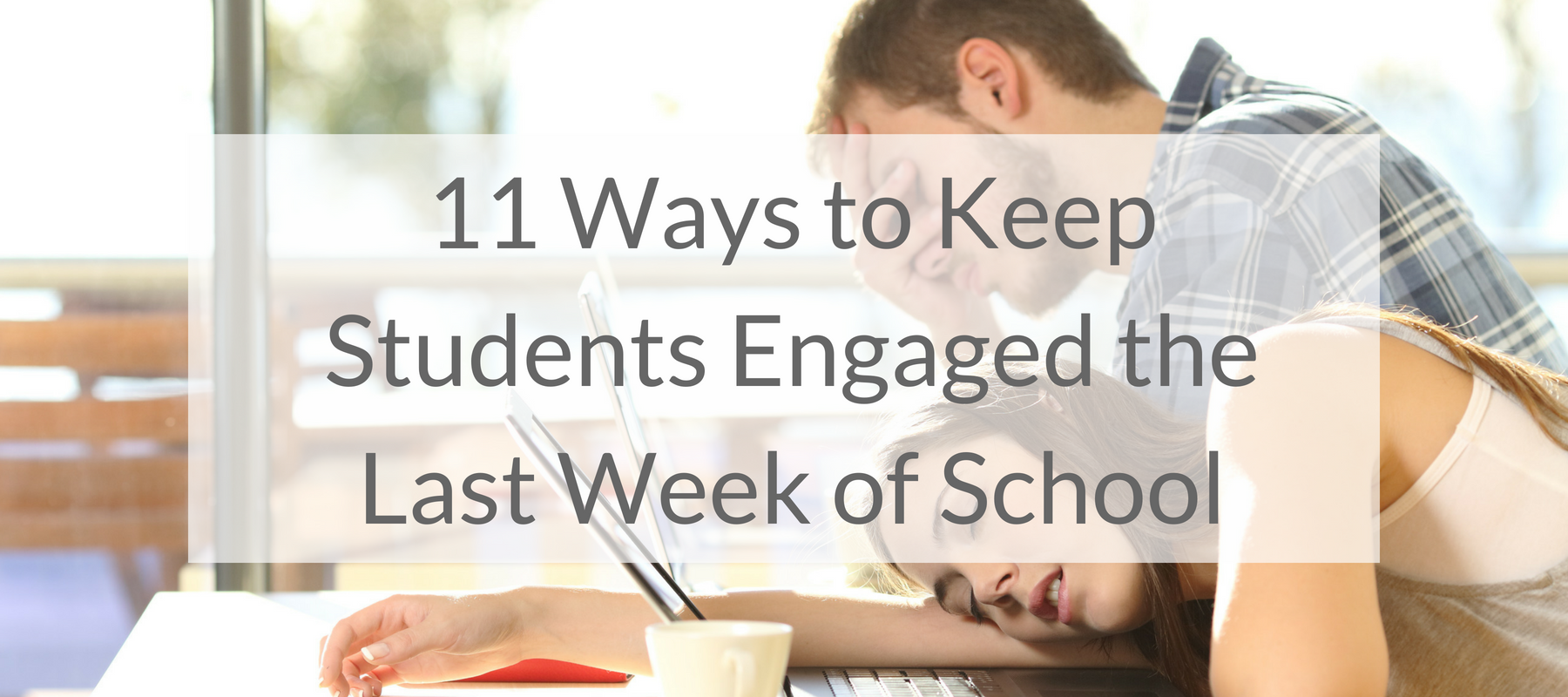 11 Ways to Keep Students Engaged the Last Week of School