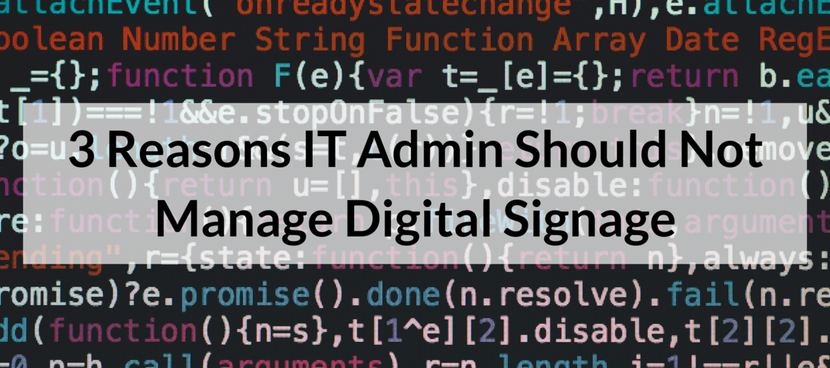3 Reasons IT Admin Should Not Manage Digital Signage
