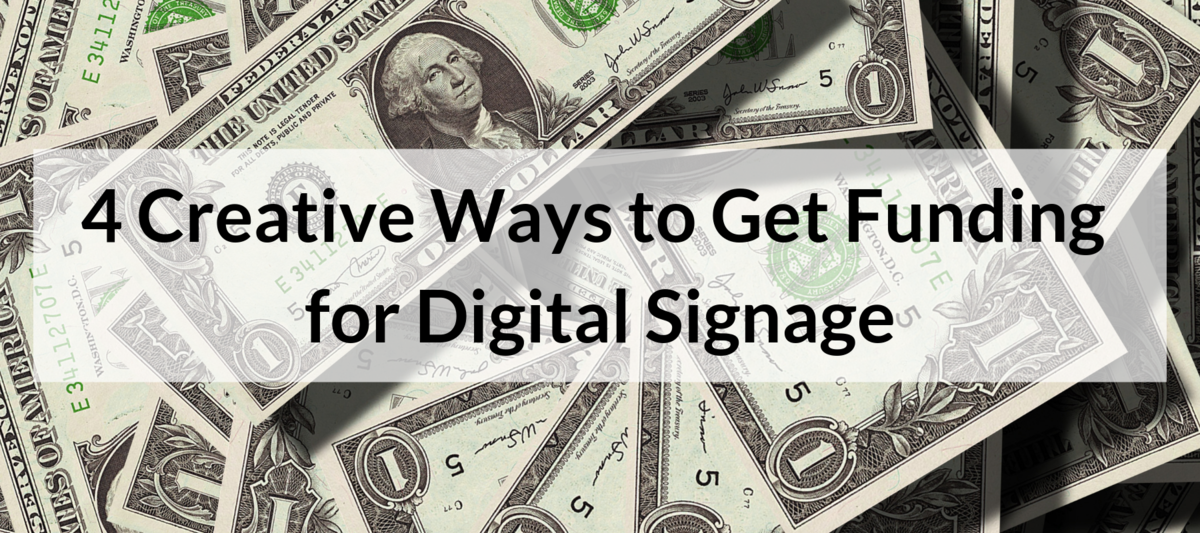 4 Creative Ways to Get Funding for Digital Signage