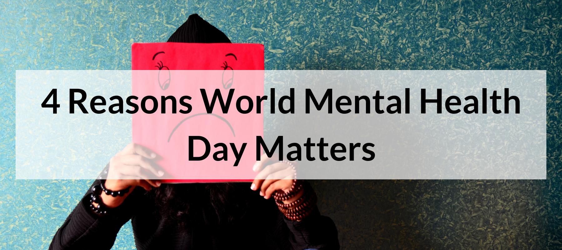 4 Reasons World Mental Health Day Matters