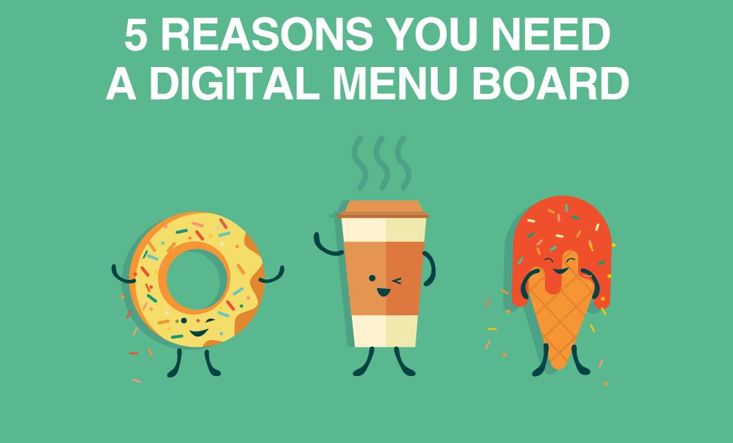5 Reasons You Need a Digital Menu Board