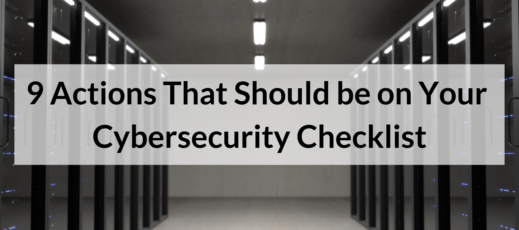9 Actions That Should be on Your Cybersecurity Checklist