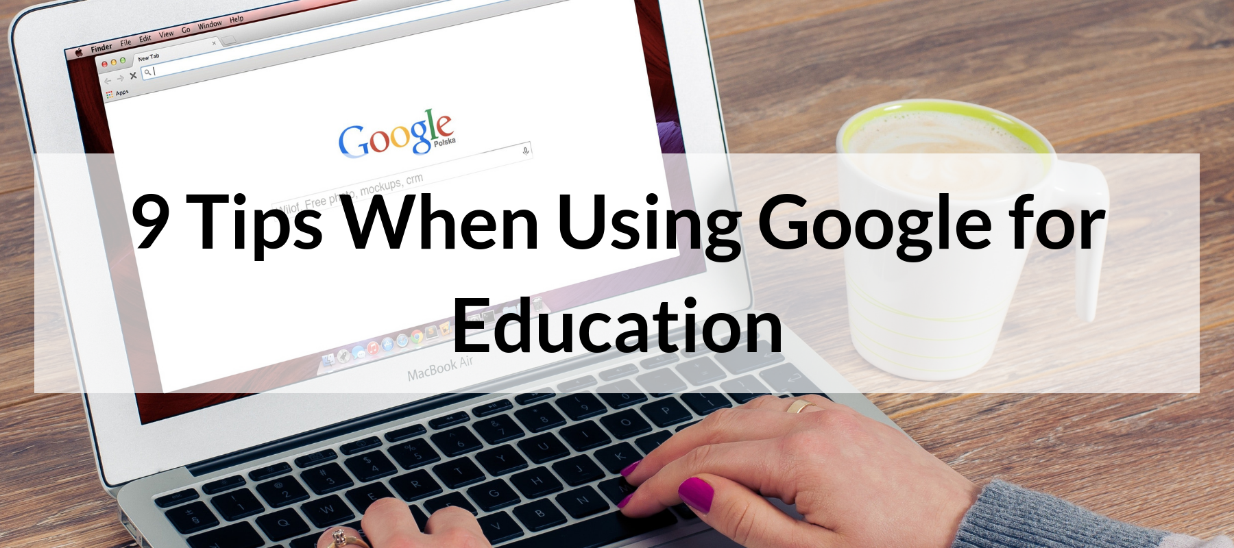 9 Tips When Using Google for Education