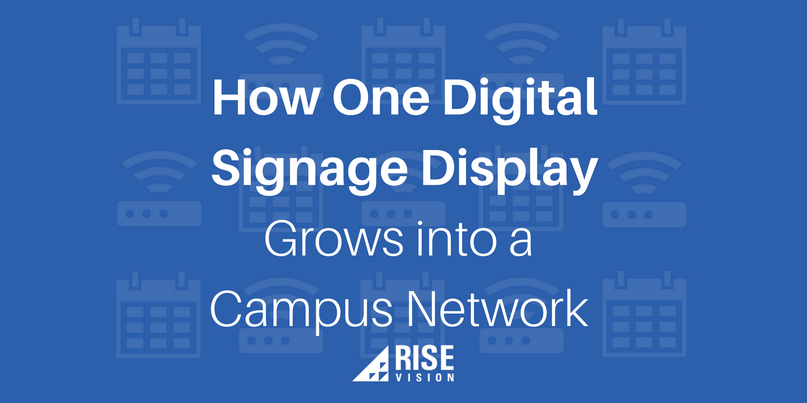 Rise Vision Digital Signage Campus College University Network