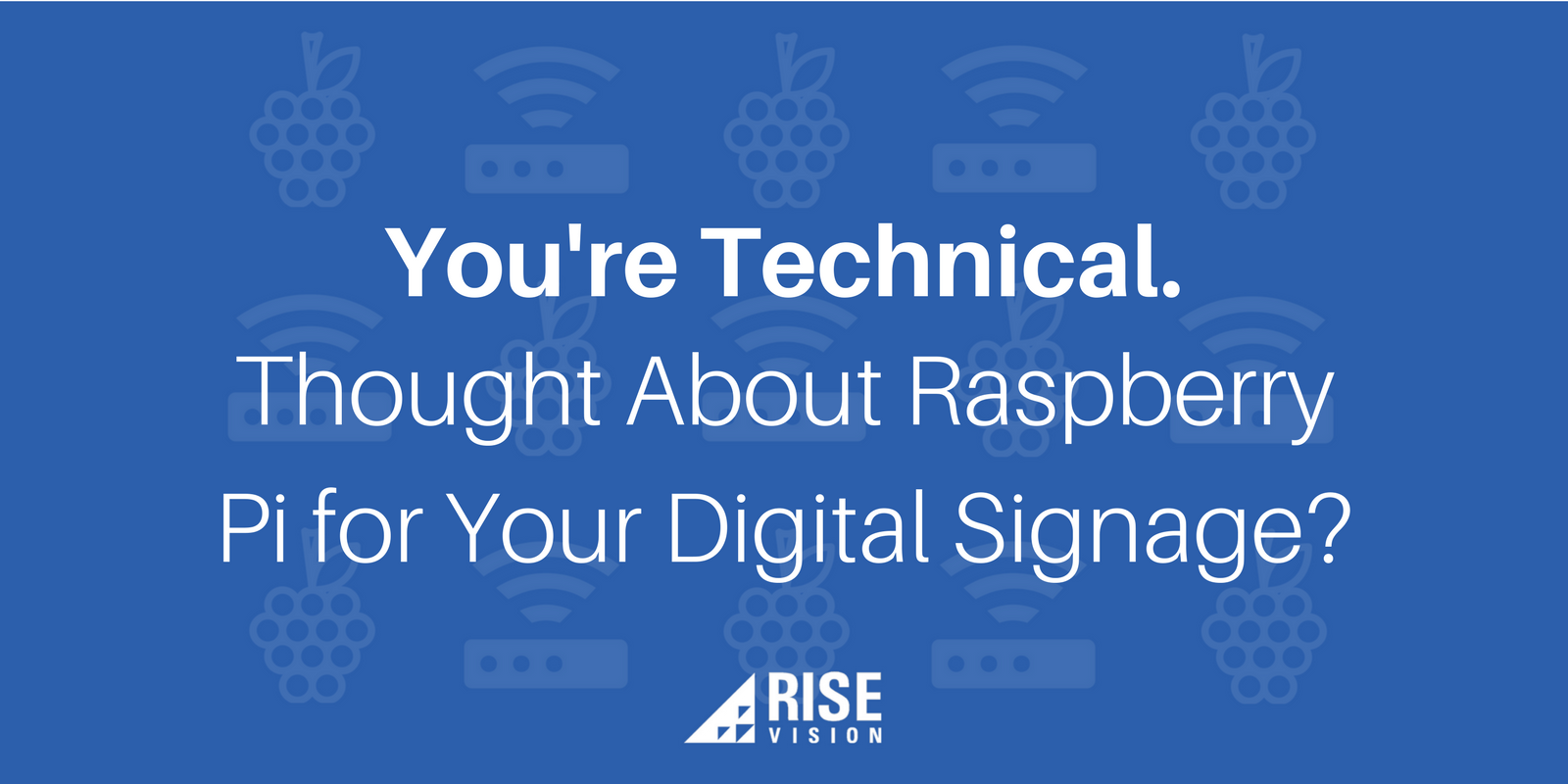 You're Technical. Thought About Raspberry Pi for Your Digital Signage.png