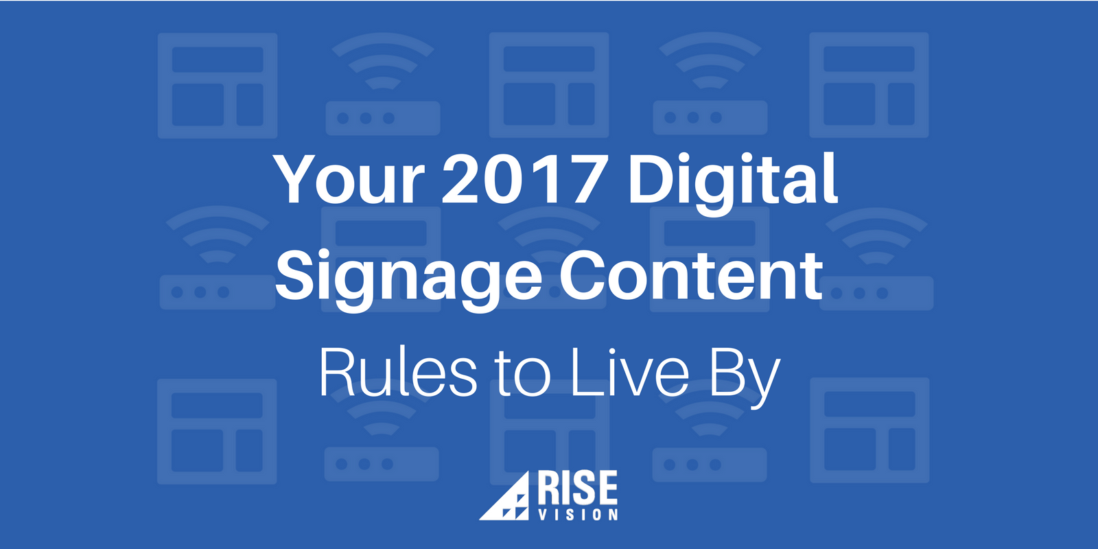 Rise Vision 2017 Digital Signage Content Rules to Live By