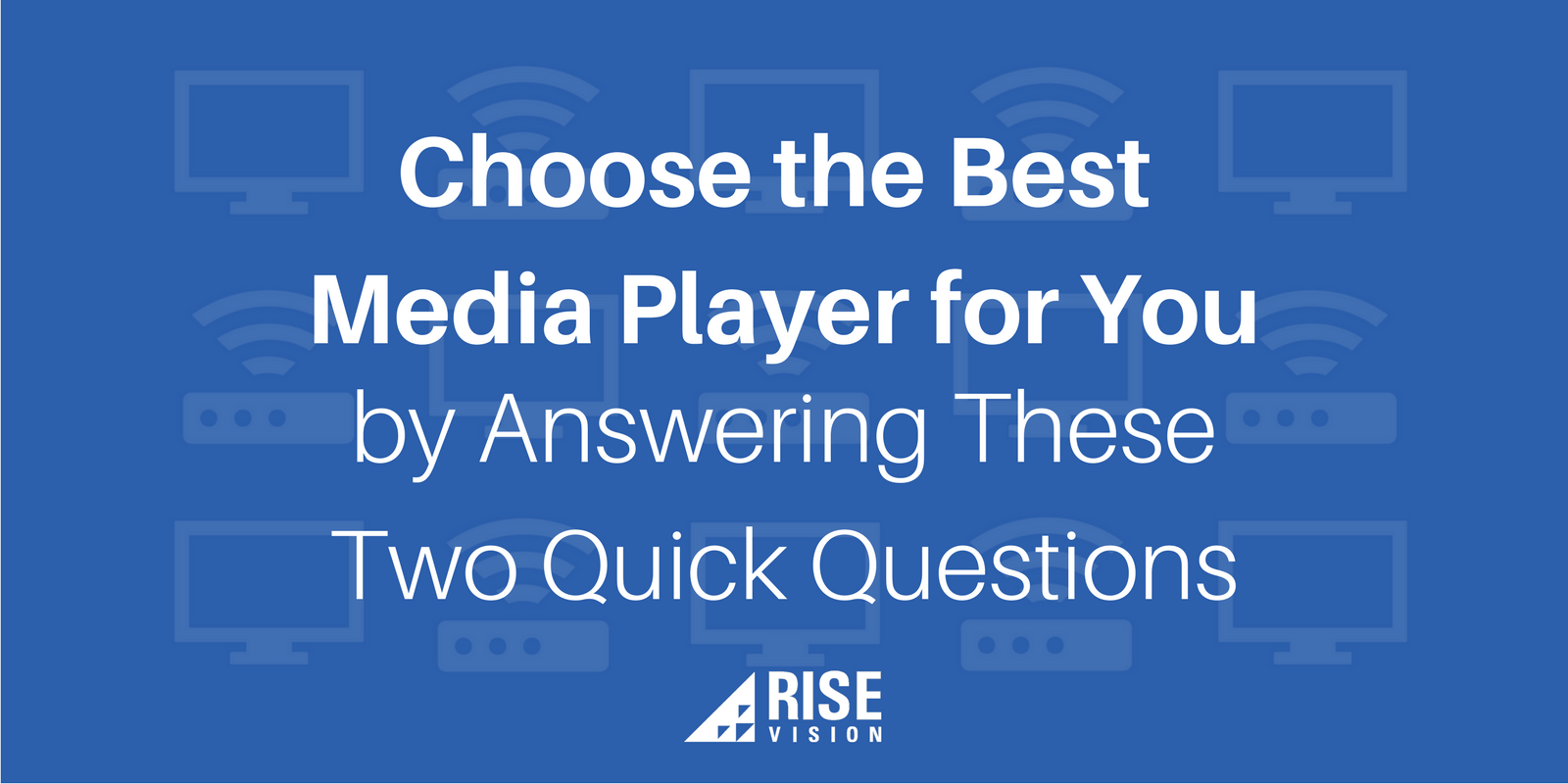 Blog Images and Videos - Nick Choose the Best Media Player for Your Digital Signage by Answering These Two Quick Questions