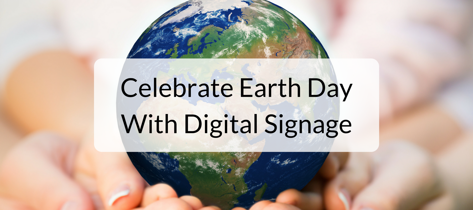 Celebrate Earth Day With Digital Signage