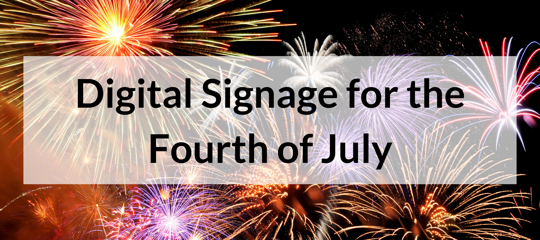 Digital Signage for the Fourth of July