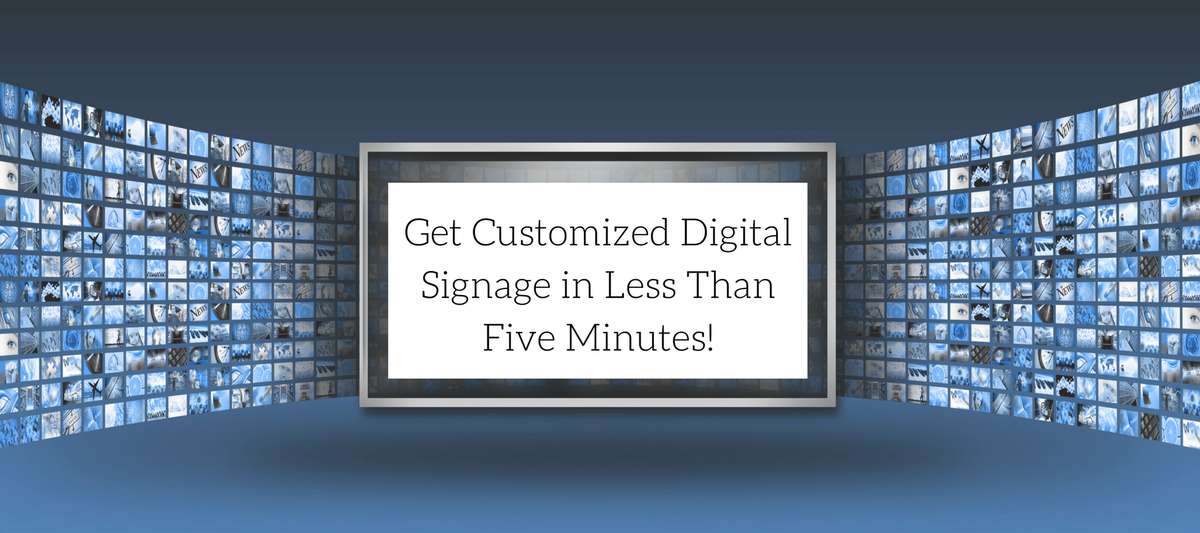 Get Customized Digital Signage in Less Than Five Minutes