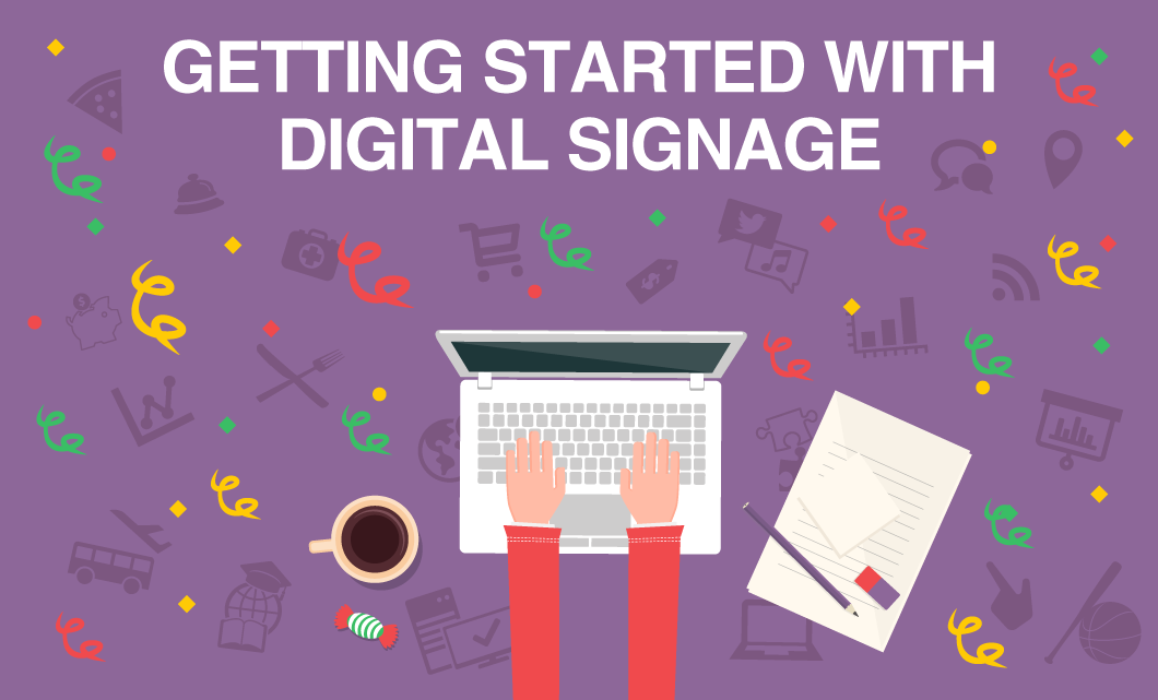 Getting Started with Digital Signage