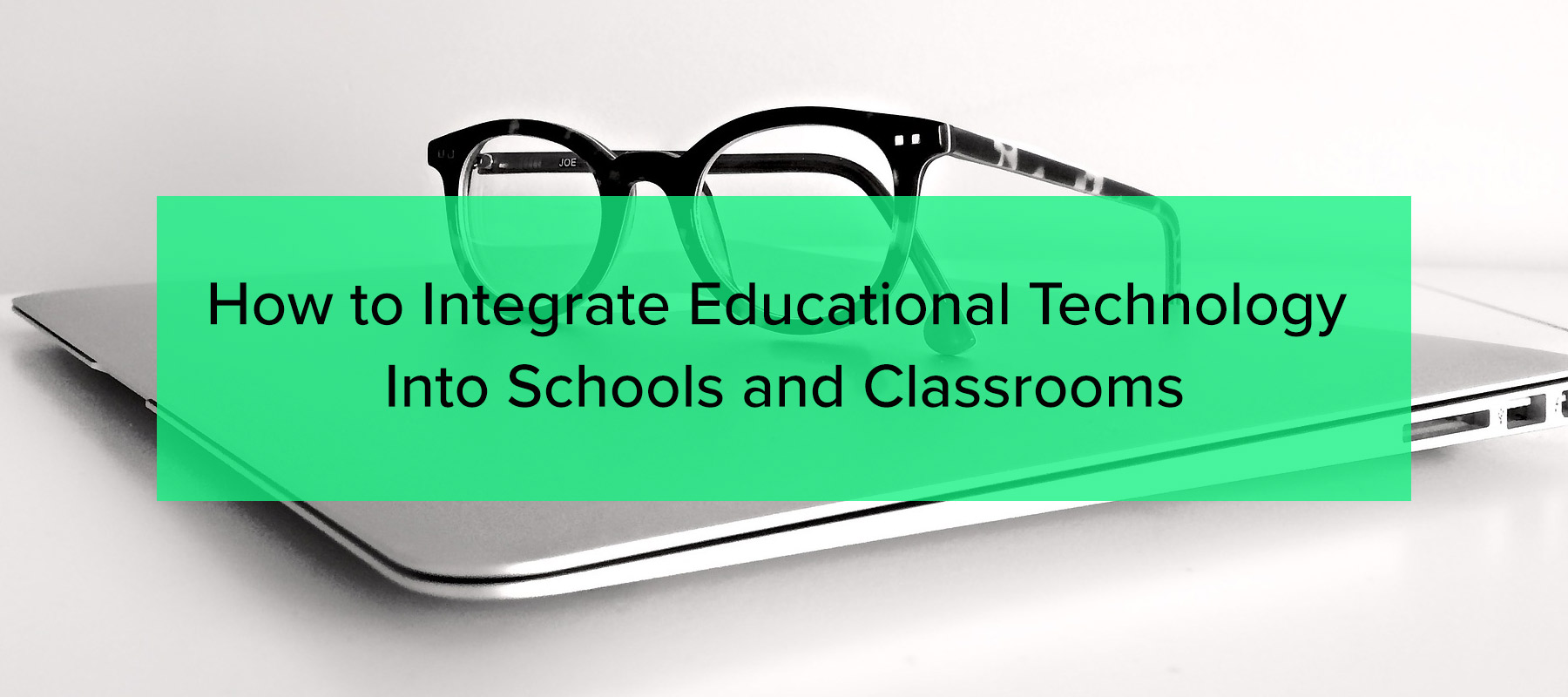 How-to-Integrate-Educational-Technology-Into-Schools-and-Classrooms