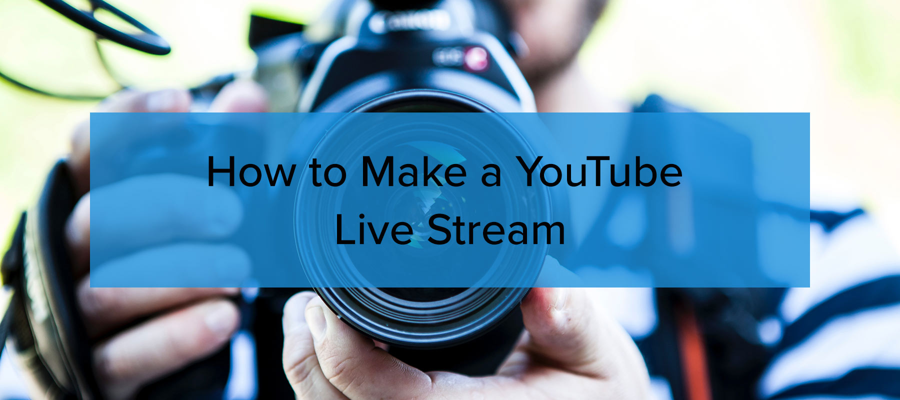 How to Make a YouTube Live Stream