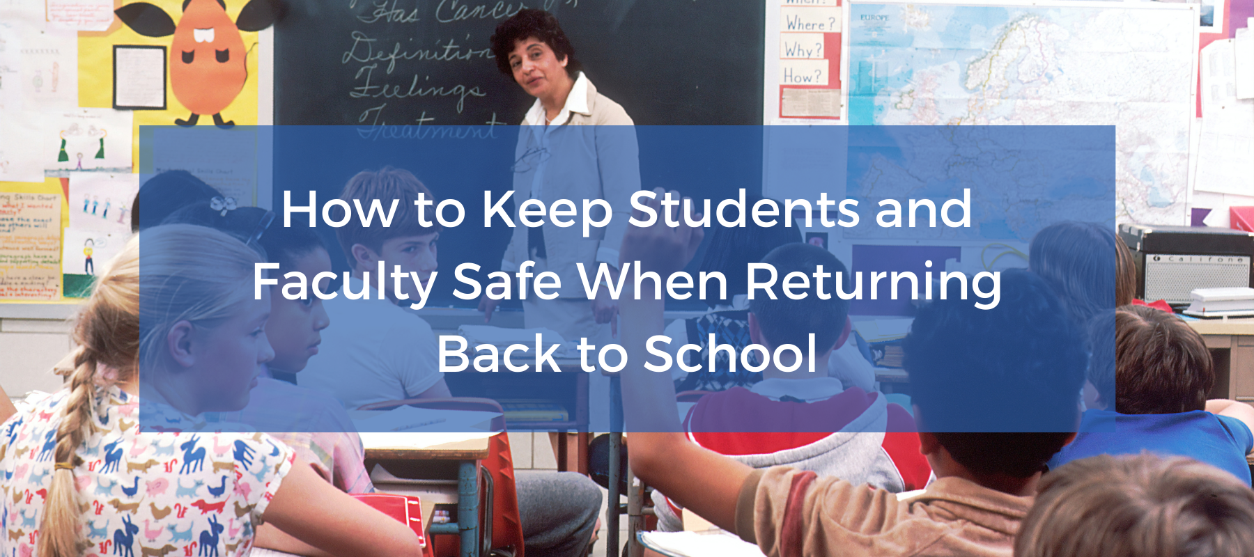 How to Keep Students and Faculty Safe When Returning Back to School Blog Featured Image