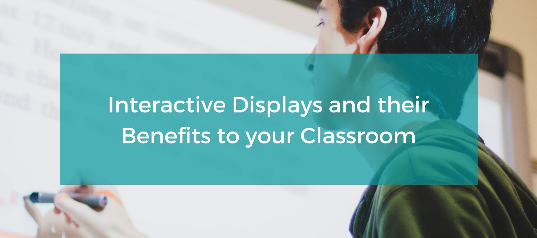 Interactive Displays and their Benefits to your Classroom featured image.