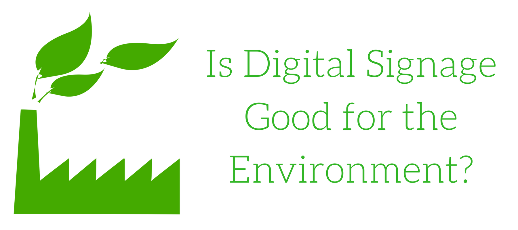 Is Digital Signage Good for the Environment_