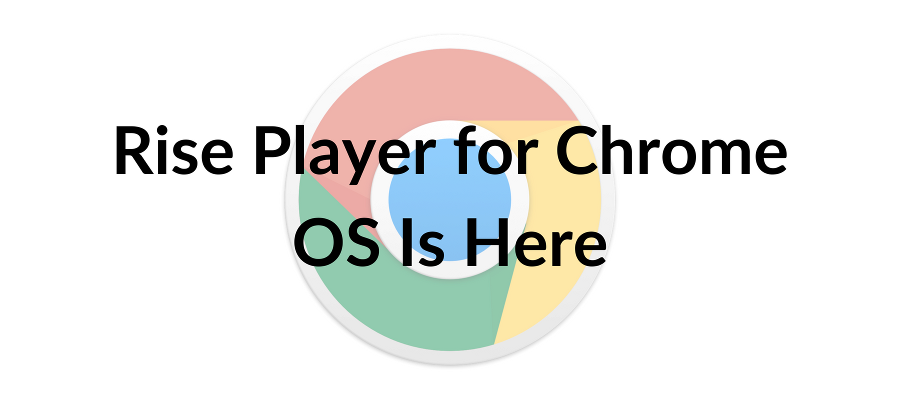 Rise Player for Chrome OS Is Here