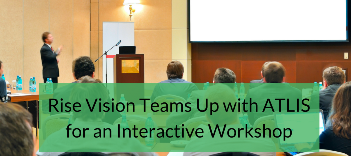 Rise Vision Teams Up with ATLIS for an Interactive Workshop
