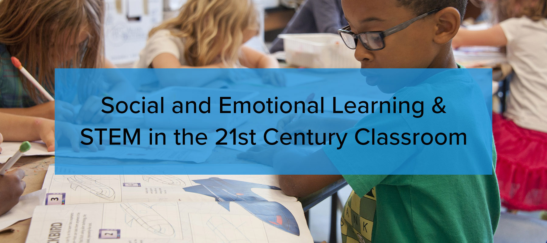 Social and Emotional Learning & STEM in the 21st Century Classroom