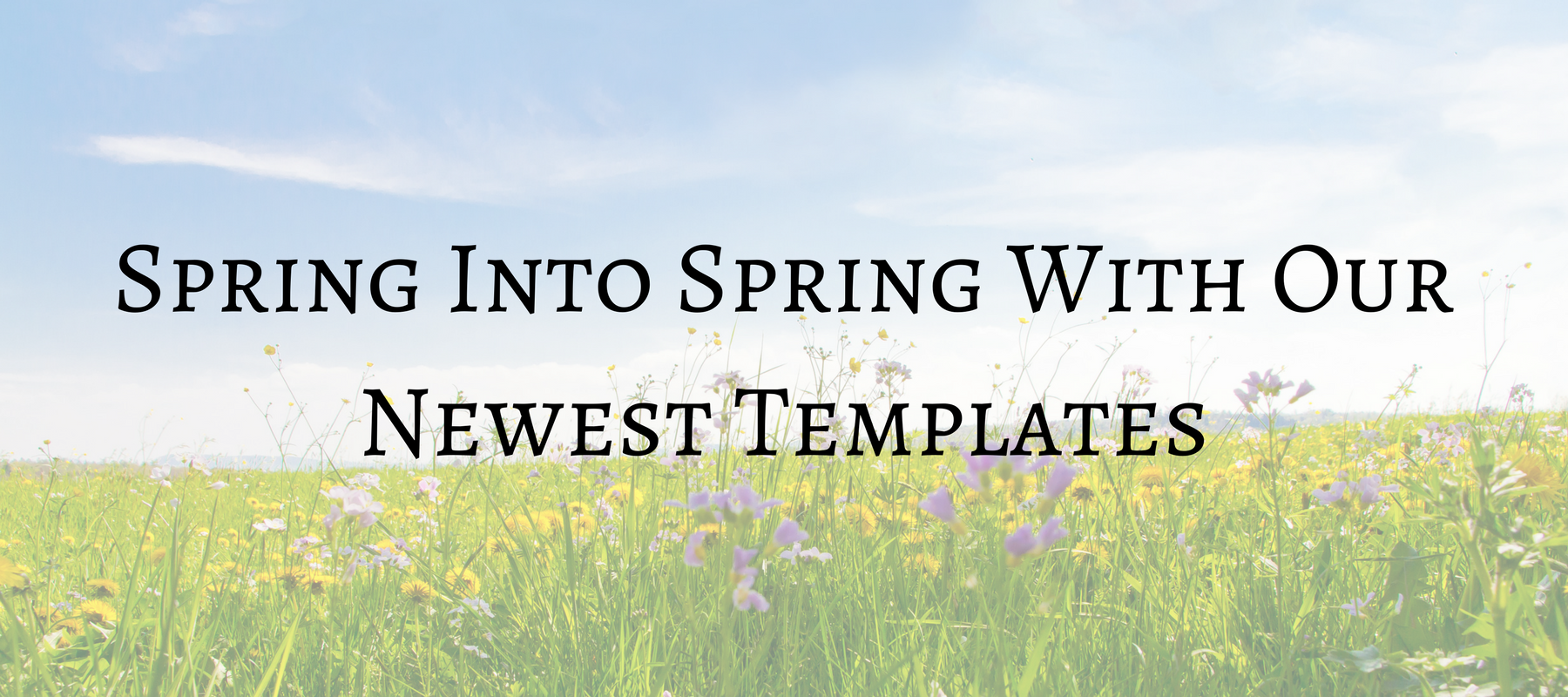 Spring Into Spring With Our Newest Templates