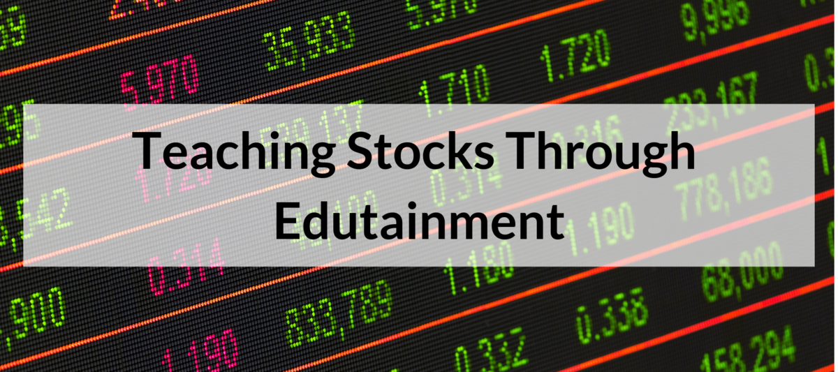 Teaching Stocks Through Edutainment