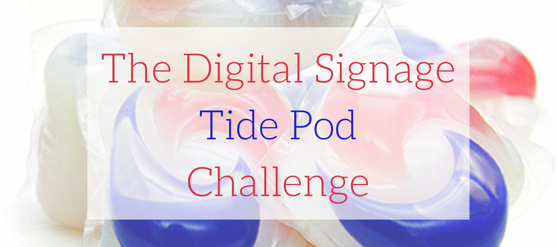 The Digital Signage Tide Pod Challenge-1