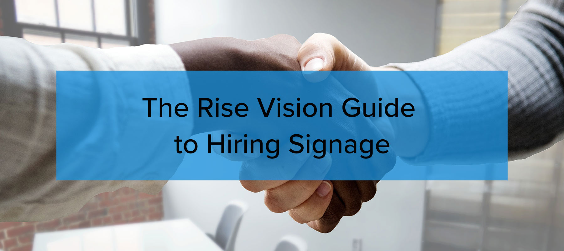 The Rise Vision Guide  to Hiring Signage