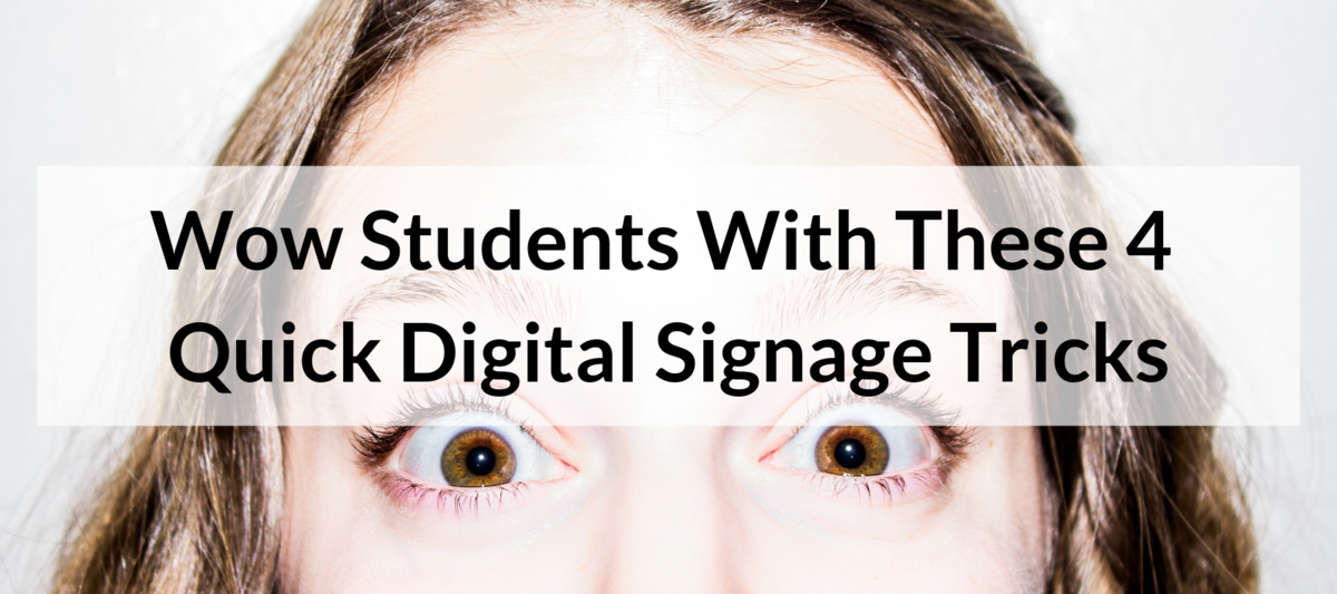 Wow Students With These 4 Quick Digital Signage Tricks