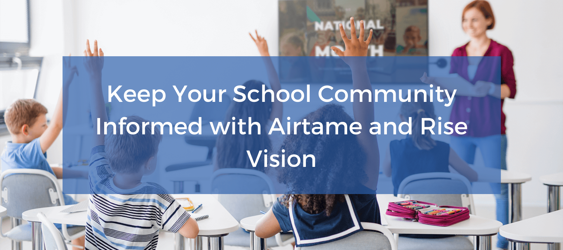 """""""Keep Your School Community Informed with Airtame and Rise Vision"""" overlaid on a photo of a classroom"""