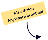 Rise Vision Anywhere in Action