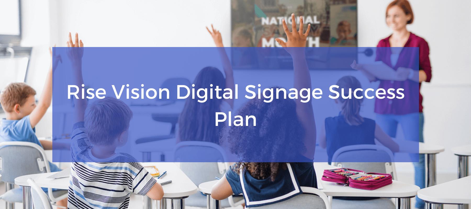 Rise Vision digital signage success plan
