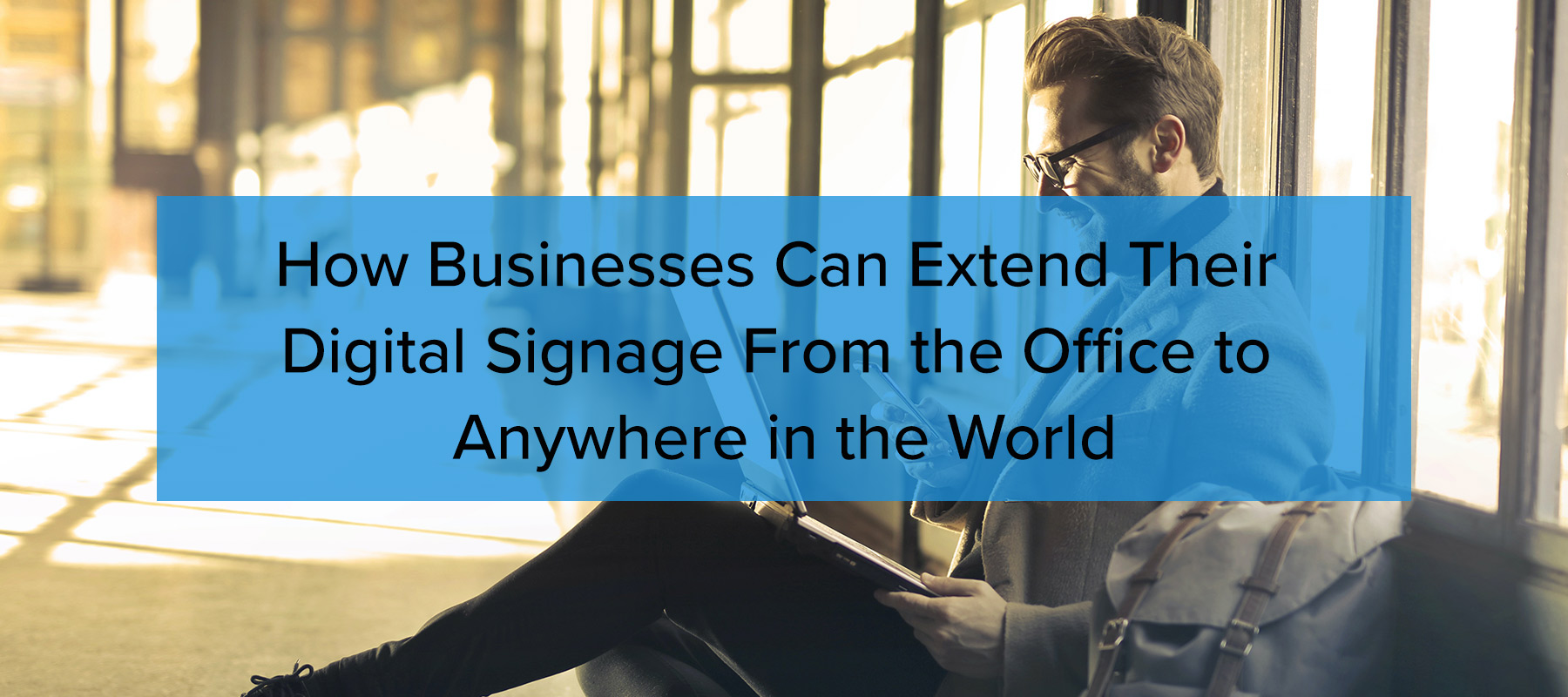 Digital Signage Anywhere in the World